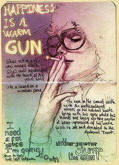Happiness is a warm gun. Gotta love John Lennon