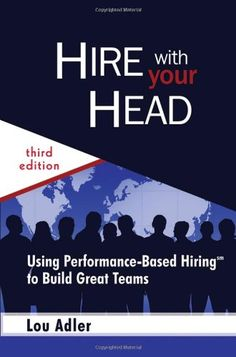 Hire With Your Head: Using Performance-Based Hiring to Build Great Teams by Lou Adler Lou Adler, Books To Read, My Books, Words To Live By Quotes, Your Head, Great Team, Human Resources, Happy Thoughts, Case Study