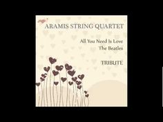 All You Need Is Love - Aramis String Quartet Tribute to The Beatles