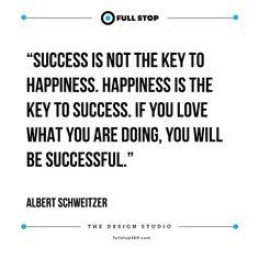 Success is not the key to happiness. – Albert Schweitzer