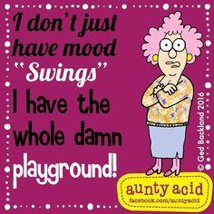 "#AuntyAcid I don't just have mood ""swings"""