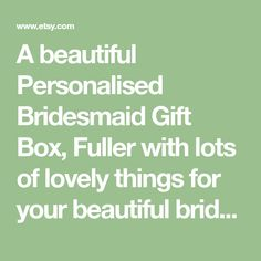 A beautiful Personalised Bridesmaid Gift Box, Fuller with lots of lovely things for your beautiful bridesmaid. Please add your personalised details to your order notes at checkout. A5 Filled Box Includes- Personalised candle with her name and beautiful bridesmaid message Moisturiser