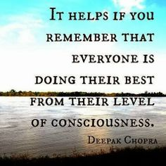 It helps if you remember that everyone is doing their best from their level of consciousness | Inspirational Quotes