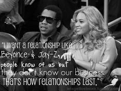 i want a relationship like Beyonce & Jay-z, people know of us but they dont know our business. That's how relationships last. Beyonce Music, Beyonce Knowles, Love Quotes With Images, Inspirational Quotes Pictures, Best Love Quotes, Quotes Images, Favorite Quotes, I Want A Relationship, Te Amo