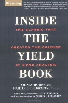 Inside the Yield Book: The Classic That Created the Science of Bond Analysis by Sidney Homer. $27.32. Publication: May 1, 2004. Author: Sidney Homer. 220 pages. Publisher: Bloomberg Press (May 1, 2004)