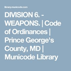 DIVISION 6. - WEAPONS.   Code of Ordinances   Prince George's County, MD   Municode Library Self Defense Laws, My Prince, Division, Maryland, Weapons, Coding, Weapons Guns, Guns, Weapon