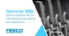Hammer mills reduce particle size for ideal feedstock particle size distribution. #facts #hammermills
