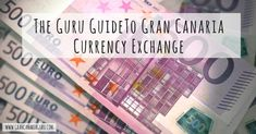 The Guru Guide To Gran Canaria Currency Exchange