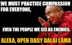 """""""Daily Dalai Lama"""" Alexa skill has 125+ quotes from the Dalai Lama on compassion, kindness, love, happiness and joy. Learn how you can help save Tibet by reading """"Restoring Tibet: Global Action Plan to Send the Dalai Lama Home"""" available on Amazon. #dalailama #tibet #selfhelp #selfimprovement #compassion #lovingkindness #love #happiness #quotes #alexaskills Alexa Skills, Happiness Quotes, Dalai Lama, Tibet, We The People, Self Improvement, Law Of Attraction, Self Help, Compassion"""