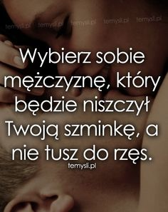 TeMysli.pl - Inspirujące myśli, cytaty, demotywatory, teksty, ekartki, sentencje Happy Quotes, True Quotes, Serious Quotes, Text Memes, Positive Thoughts, Motto, Favorite Quotes, Quotations, Inspirational Quotes