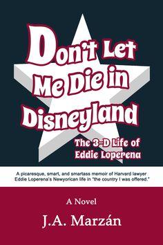 Don't Let Me Die in Disneyland by J.A. Marzán