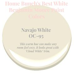 Best White Paint Colors by Benjamin Moore Navajo White Cloud White trim. Home Bunch's Best White Benjamin Moore Paint Colors Cream Paint Colors, Neutral Paint Colors, Paint Color Schemes, Best Paint Colors, Stain Colors, Paint Colors For Living Room, Paint Colors For Home, Room Paint, House Colors