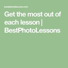 Get the most out of each lesson | BestPhotoLessons