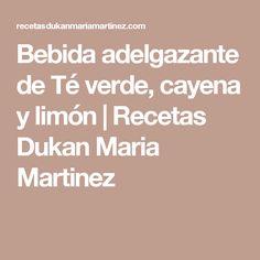 Bebida adelgazante de Té verde, cayena y limón | Recetas Dukan Maria Martinez