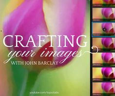 Crafting Your Images with Topaz Plugins, presented by John Barclay « Topaz Labs Blog