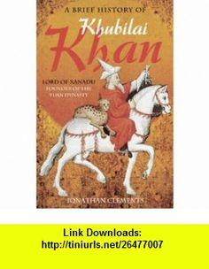 A Brief History of Khubilai Khan (9780762439874) Jonathan Clements , ISBN-10: 0762439874  , ISBN-13: 978-0762439874 ,  , tutorials , pdf , ebook , torrent , downloads , rapidshare , filesonic , hotfile , megaupload , fileserve