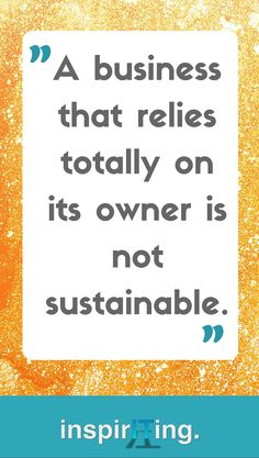 A business that relies totally on its owner is not sustainable #business #automation