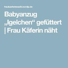 "Babyanzug ""Igelchen"" gefüttert | Frau Käferin näht"