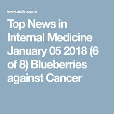 Top News in Internal Medicine January 05 2018 of Blueberries against Cancer Internal Medicine, Medical News, Top News, Blueberries, January, Cancer, Food, Blueberry, Meal