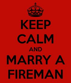 KEEP CALM AND MARRY A FIREMAN - KEEP CALM AND CARRY ON Image Generator - brought to you by the Ministry of Information