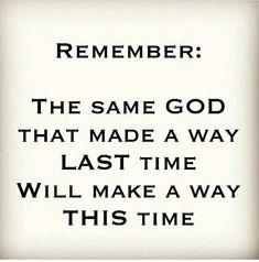 The same God that made a way last time will make a way this time.