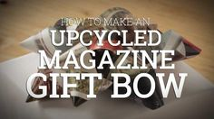 How To Make An Upcycled Magazine Gift Bow
