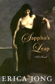 One of my favorite novels: Sappho's Leap by Erica Jong. It's a mythological novel about Sappho's journey in life, love, and being a singer. #SapphosLeap #novel #mythological