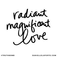 Radiant magnificent love. Subscribe: DanielleLaPorte.com #Truthbomb #Words #Quotes
