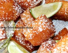 Fried Tequila Shots: Yes, they are real and yes, they are as spectacular as they sound!! Cube store bought Angel Food Cake, soak in tequila, fry until golden, dust with powdered sugar (or do like me & mix powdered sugar with lime juice & drizzle over warm shots.) Eat. Repeat.