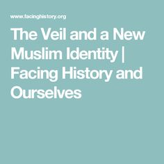 The Veil and a New Muslim Identity | Facing History and Ourselves
