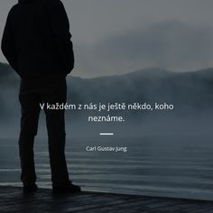 V každém z nás je ještě někdo, koho neznáme. Gustav Jung, Story Quotes, True Words, Monday Motivation, True Stories, Dreaming Of You, Quotations, Best Quotes, Inspirational Quotes
