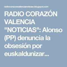 """RADIO CORAZÓN VALENCIA  """"NOTICIAS"""": Alonso (PP) denuncia la obsesión por euskaldunizar..."""