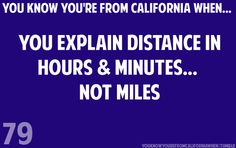 Oh my gosh I never even noticed. You know you're from California when...