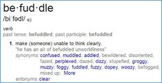 """Befuddle  [verb] 1. confusion resulting from failure to understand (synonym)bewilderment, obfuscation, puzzlement, mystification, bafflement, bemusement, discombobulation, fog, stupefaction. (hypernym)confusion, mental confusion, confusedness, disarray, daze, muddiness. (derivation)confuse, throw, fox, fuddle, bedevil, confound, perplex, discombobulate.   - A mental state characterized by a lack of clear and orderly thought and behavior; """"a confusion of impressions"""".  Toconfuse,aswithglibstatementsor arguments:  Politiciansbefuddlingthepublicwithcampaignpromises.  2. To make stupid with drink, to ply with alcohol. [noun] Befuddlement"""