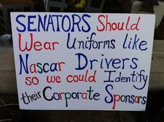 Senators~and i would add that they should also wear stickers showing union endorsements as well.