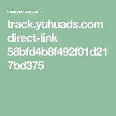 track.yuhuads.com direct-link 58bfd4b8f492f01d217bd375