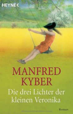 Die drei Lichter der kleinen Veronika: Roman: Roman einer Kinderseele in dieser und jener Welt von Manfred Kyber, http://www.amazon.de/dp/3453401301/ref=cm_sw_r_pi_dp_NkdYsb18JGQ6E
