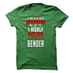 BENDER - I May Be Wrong But I highly i am BENDER but - #funny t shirts #t shirts for sale. GET YOURS => https://www.sunfrog.com/LifeStyle/BENDER--I-May-Be-Wrong-But-I-highly-i-am-BENDER-but.html?id=60505