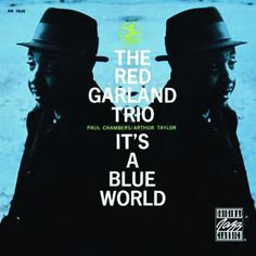 """THE RED GARLAND TRIO: """" it's a blue world """" ( fantasy records ) personnel: Red Garland - piano Paul Chambers - double bass Art Taylor - drum http://www.qobuz.com/fr-fr/album/its-a-blue-world-red-garland-trio/0002521870282"""