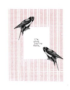 i'm glad you're here (swallows)