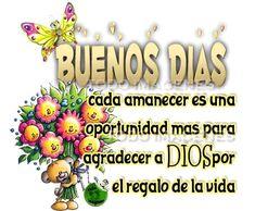 Buenos días! Cada amanecer es una oportunidad mas para agradecer a Dios por el regalo de la vida