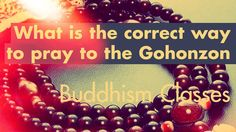 What is the correct way to pray to the Gohonzon? New Buddhism Classes education…