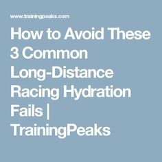 How to Avoid These 3 Common Long-Distance Racing Hydration Fails | TrainingPeaks