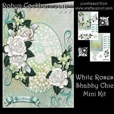 White Roses Shabby Chic Mini Kit by Robyn Cockburn A beautiful 5
