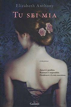 """http://www.sognipensieriparole.com/2014/06/oggi-in-libreria-tu-sei-mia-di-anthony.html: Oggi in libreria: """"Tu sei mia"""" di Anthony Elizabeth"""