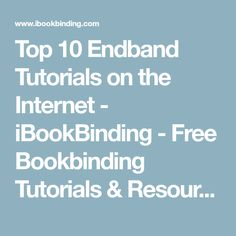 Top 10 Endband Tutorials on the Internet - iBookBinding - Free Bookbinding Tutorials & Resources