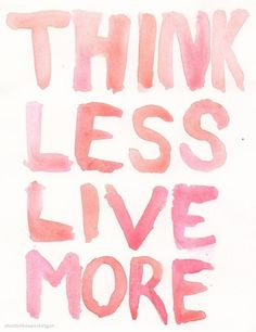 Inspirational quoten + think less & live more