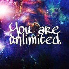You are unlimited.