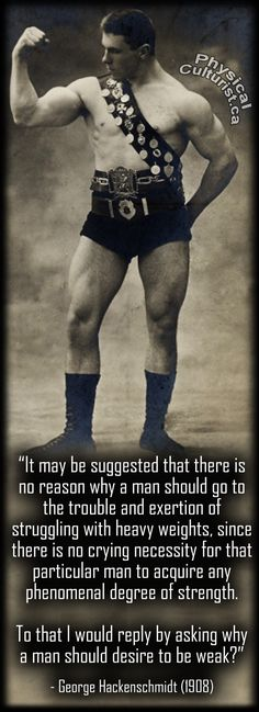 """Excellent words from oldtime physical culturist, George Hackenschmidt. This is an excerpt from Chapter 1 of his book, """"The Way to Live in Health and Physical Fitness"""". Go here to read the entire chapter! – http://physicalculturist.ca/the-way-to-live-by-george-hackenschmidt-chapter-1-introduction/"""