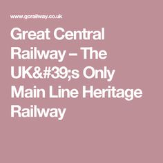 Great Central Railway – The UK's Only Main Line Heritage Railway